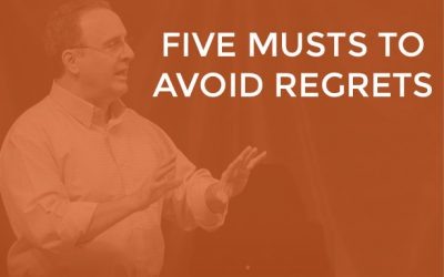 EP007 – Five Musts to Avoid Regrets
