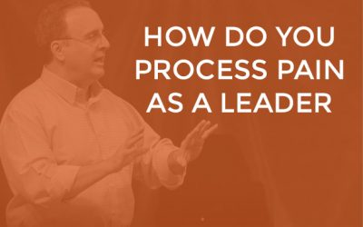 EP 020 – How Do You Process Pain as a Leader