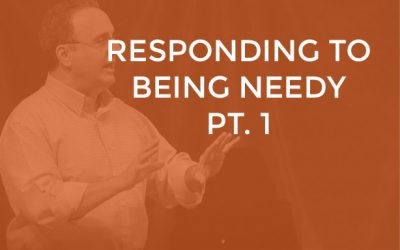 EP 023 – Responding to Being Needy Part 1