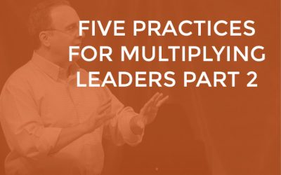 EP 028 – Five Practices for Multiplying Leaders Part 2