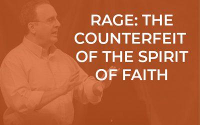EP 044 – Rage: The Counterfeit of the Spirit of Faith
